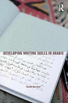 Developing Writing Skills In Arabic, Taoufik Ben Amor
