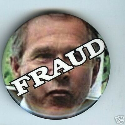 FRAUD....ANTI George W. BUSH pin