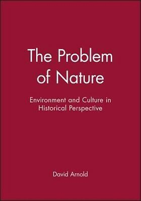 The Problem of Nature: Environment and Culture in Historical Perspective by Davi