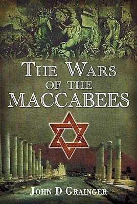 Wars of the Maccabees by Dr. John D. Grainger New Hardback Book