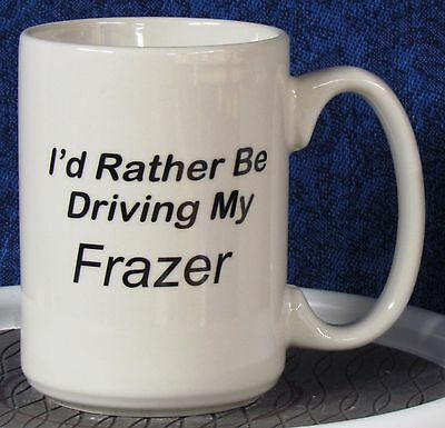 Frazer - - I'd Rather Be Driving My Frazer on a 12 oz Stoneware Coffee Mug