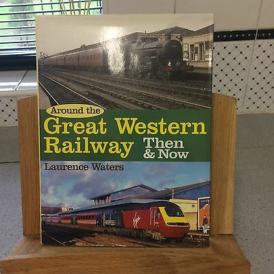 Around The Great Western Railway Then And Now By Laurence Waters Hardback Editio