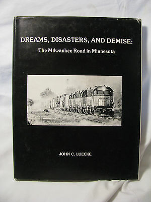 Dreams, Disasters, and Demise: The Milwaukee Road in Minnesota, By John Luecke