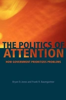 The Politics of Attention: How Government Prioritizes Problems by Bryan D. Jones