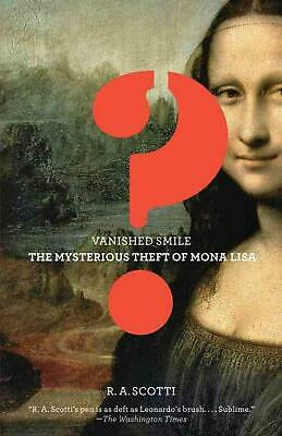 Vanished Smile: The Mysterious Theft of the Mona Lisa by R.A. Scotti (English) P