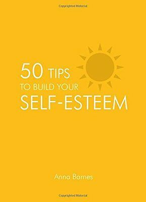 50 Tips To Build Your Self-Esteem by Anna Barnes New Hardback Book