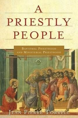 A Priestly People: Baptismal Priesthood and Priestly Ministry by Jean-Pierre Tor