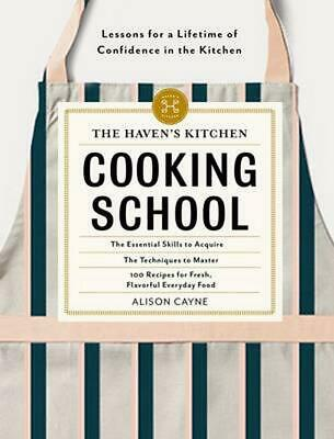 The Haven's Kitchen Cooking School: Everything You Need to Learn to Become Confi