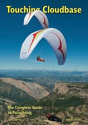 Touching Cloudbase, 6th edition The Complete Guide to Paragliding