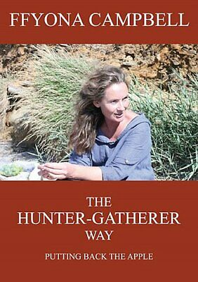The Hunter Gatherer Way Putting Back The Apple 9780957540804