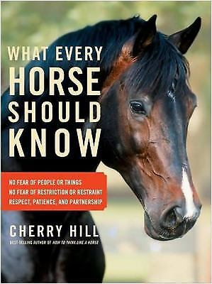 What Every Horse Should Know : A Training Guide to Developing a Confident and...