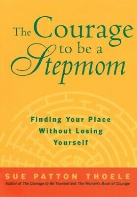 The Courage to be a Stepmother: A Woman's Gui... by Thoele, Sue Patton Paperback
