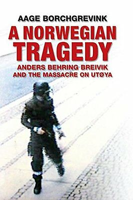 A Norwegian Tragedy: Anders Behring Breivik and the Massac..., Aage Borchgrevink