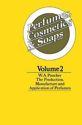 Perfumes, Cosmetics and Soaps: Volume II The Produ... by Poucher, W. A. Hardback