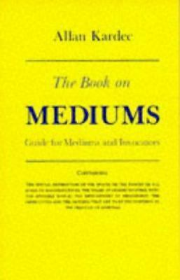 Book on Mediums, The: Guide for Mediums and Invocators