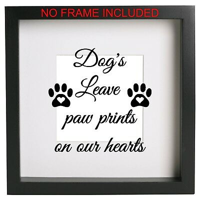 Dogs leave paw prints on our hearts ...... Box Frame Quote Vinyl Ribba ect
