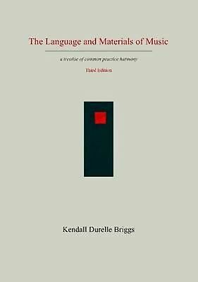 The Language and Materials of Music Third Edition by Kendall Durelle Briggs (Eng