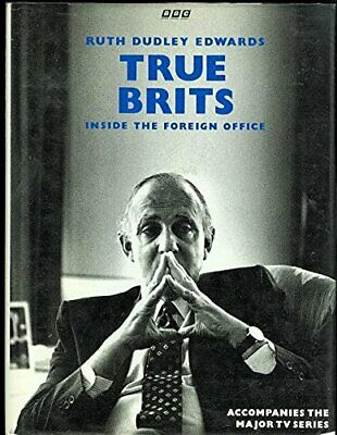 True Brits: Inside the Foreign Office by Ruth Dudley Edwards Hardback Book The