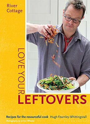 River Cottage Love Your Leftovers: Recipes for the reso..., Fearnley-Whittingsta