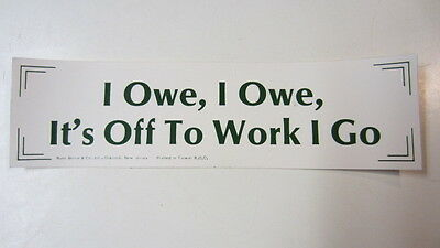 "Vintage ""I Owe, I Owe, It's Off to Work I Go"" Bumper Sticker by Russ Berrie & Co"