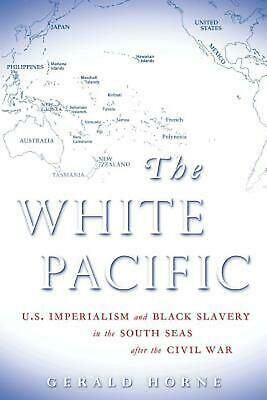 White Pacific: Us Imperialism & Black Slavery in the South Seas After the Civilw