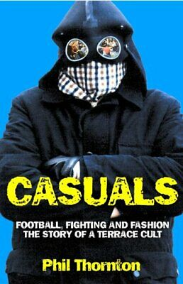Casuals: Football, Fighting and Fashion - The Sto... by Thornton, Phil Paperback