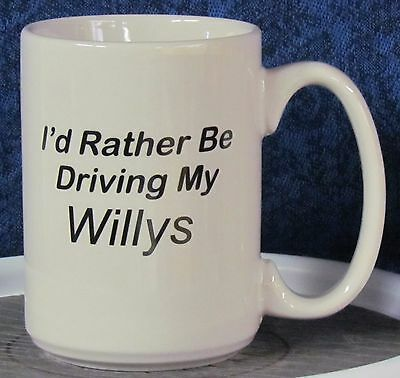 Willys - - I'd Rather Be Driving My Willys on a 12 oz Stoneware Coffee Mug
