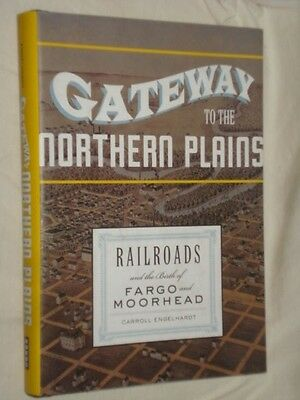 Railroads And The Birth Of Fargo Moorhead Gateway To The Northern Plains