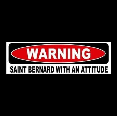 """WARNING: SAINT BERNARD WITH AN ATTITUDE"" decal BUMPER STICKER sign puppy St."