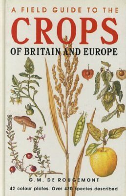A Field Guide to the Crops of Britain and Europe by Rougemont, G.M.De Hardback