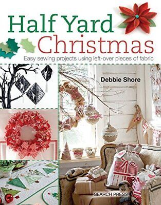 Half Yard Christmas: Easy Sewing Projects Usi by Debbie Shore New Paperback Book