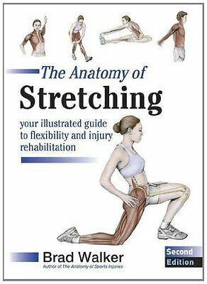 The Anatomy of Stretching: Your Illustrated Gu by Brad Walker New Paperback Book