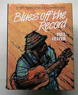Blues Off the Record: Thirty Years of Blues Commentary by Oliver, Paul Hardback