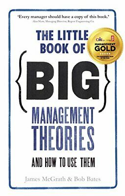 The Little Book of Big Management Theories:. . . and how to use ... by Bob Bates