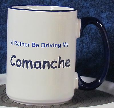 Comanche - I'd Rather Be Driving My Comanche Coffee Mug - - Jeep - - AMC