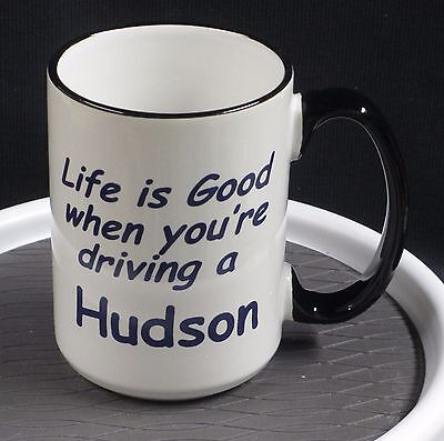 Hudson - Life is Good when you're driving a Hudson on a 15 oz. Coffee Mug  **