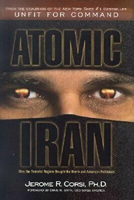 Atomic Iran: How the Terrorist Regime Bought the... by Corsi, Jerome R. Hardback
