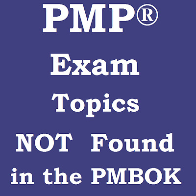 PMP Exam - Answers NOT Found in PMBOK - MUST Know for the Exam
