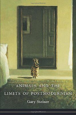 Animals and the Limits of Postmodernism by Gary Steiner New Hardback Book
