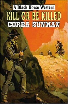 Kill or be Killed by Corba Sunman New Hardback Book