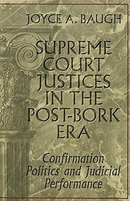 Supreme Court Justices in the Post-Bork Era by Joyce A. Baugh New Paperback Book