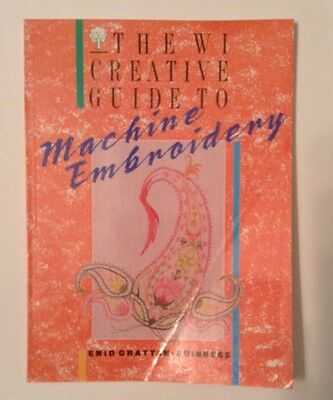 The Wi Creative Guide to Machine Embroidery by Enid Grattan-Guinness Paperback