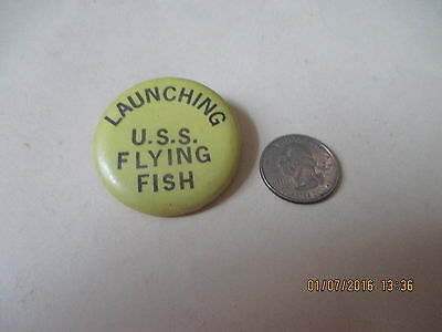 ORIGINAL WWII USN USS flying fish SUBMARINE LAUNCHING DAY   BUTTON