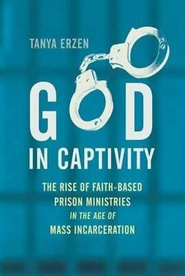 God in Captivity: The Rise of Faith-Based Prison Ministries in the Age of Mass I