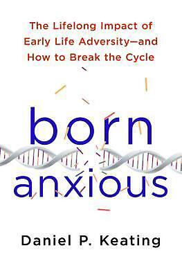 Born Anxious: The Lifelong Impact of Early Life Adversity and How to Break the C