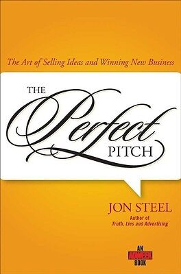 Perfect Pitch: The Art of Selling Ideas and Winning New Business by Jon Steel Ha