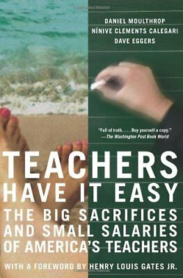 Teachers Have It Easy: The Big Sacrifices and Small S..., Eggers, Dave Paperback