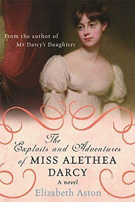 The Exploits and Adventures of Miss Alethea Darcy by Aston, Elizabeth Hardback