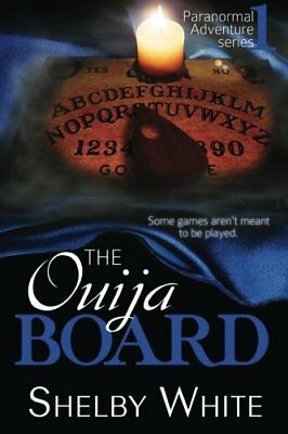 The Ouija Board: Volume 1 (Paranormal Adventure Series) by White, Shelby Book