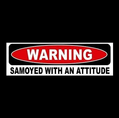 """""""WARNING: SAMOYED WITH AN ATTITUDE"""" window decal BUMPER STICKER breed dog puppy"""
